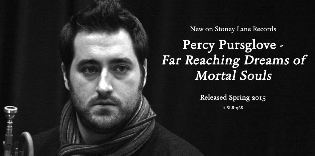 Stoney Lane Records – Percy Pursglove Far Reaching Dreams of Mortal Souls